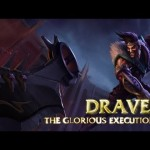 Champion Spotlight – Draven, the Glorious Executioner